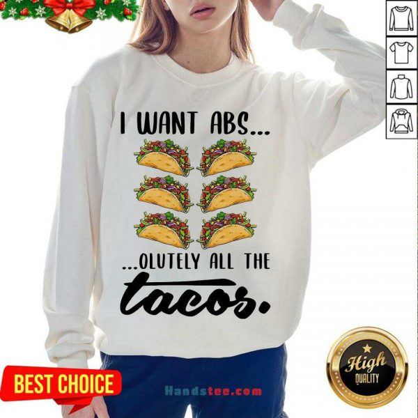 Premium I Want Abs Olutely All The Tacos Sweatshirt- Design By Handstee.com