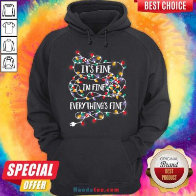 It's Fine I'm Fine Everything Is Fine Christmas Lights Hoodie- Design By Handstee.com