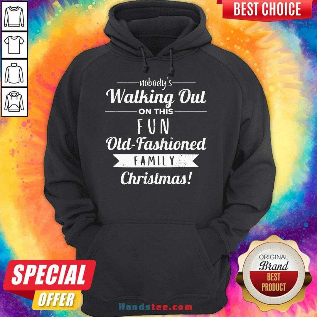 Premium Nobodys Walking Out On This Fun Old Fashioned Christmas Hoodie- Design By Handstee.com