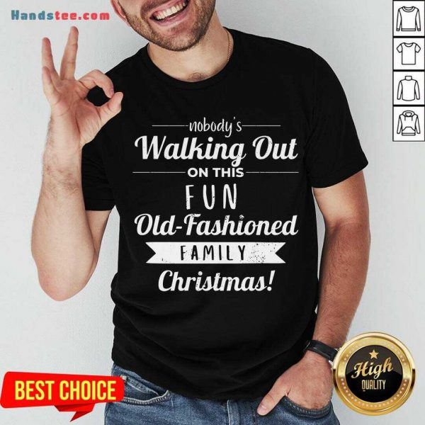 Premium Nobodys Walking Out On This Fun Old Fashioned Christmas Shirt- Design By Handstee.com