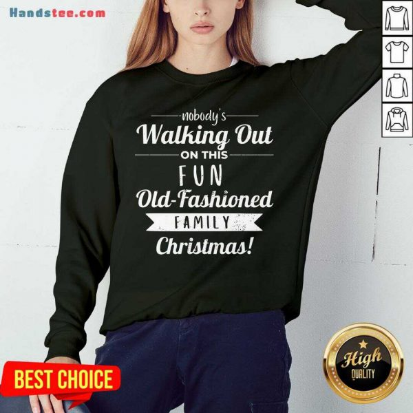 Premium Nobodys Walking Out On This Fun Old Fashioned Christmas Sweatshirt- Design By Handstee.com