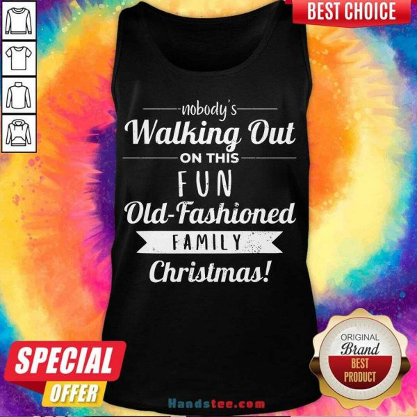 Premium Nobodys Walking Out On This Fun Old Fashioned Christmas Tank Top- Design By Handstee.com
