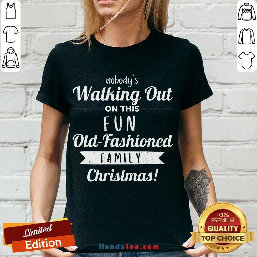 Premium Nobodys Walking Out On This Fun Old Fashioned Christmas V-neck- Design By Handstee.com