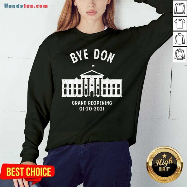 Pretty Bye Don Whitehouse Grand Reopening 01202021 Trump Lost Sweatshirt- Design By Handstee.com