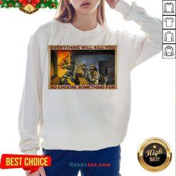 Pretty Everything WIll Kill You So Choose Something Fun Poster Sweatshirt- Design By Handstee.com