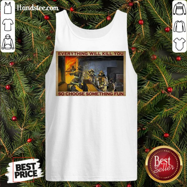 Pretty Everything WIll Kill You So Choose Something Fun Poster Tank Top- Design By Handstee.com