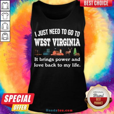 Pretty I Just Need To Go To West Virginia It Brings Power And Love Back To My Life Tank Top- Design By Handstee.com