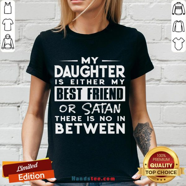 Pretty My Daughter Is Either My Best Friend Or Satan There Is No In Between V-neck- Design By Handstee.com