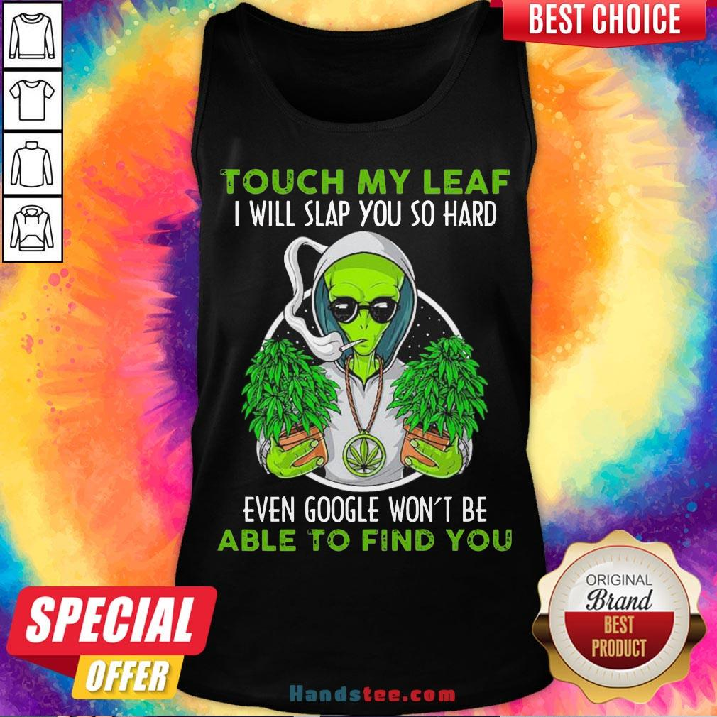 Pretty Touch My Leaf I Will Slap You So Hard Even Google Won'T Be Able To Find You Tank Top- Design By Handstee.com