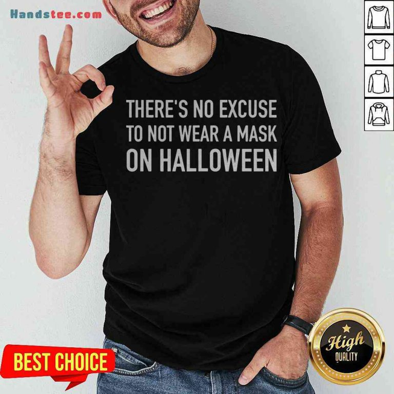 Pretty There's No Excuse To Not Wear A Mask On Halloween 2020 Shirt - Design By Handstee.com