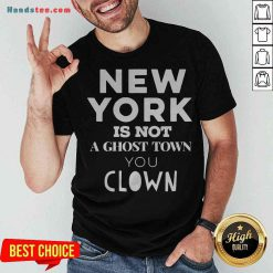 Premium New York Is Not A Ghost Town You Clown Shirt - Design By Handstee.com