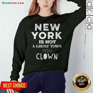 Premium New York Is Not A Ghost Town You Clown Sweatshirt - Design By Handstee.com
