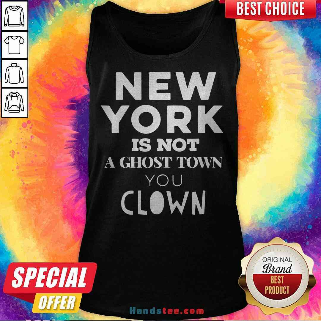 Premium New York Is Not A Ghost Town You Clown Tank Top - Design By Handstee.com