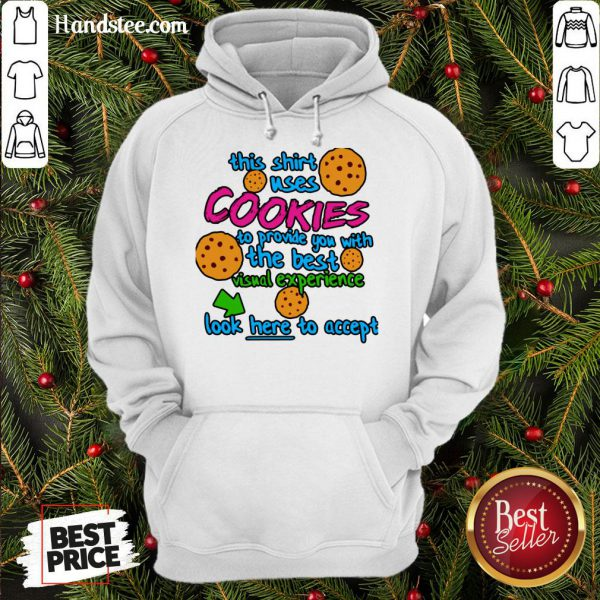 This Shirt Uses Cookies To Provide You With The Best Visual Experience Look Here To Accept Hoodie- Design By Handstee.com