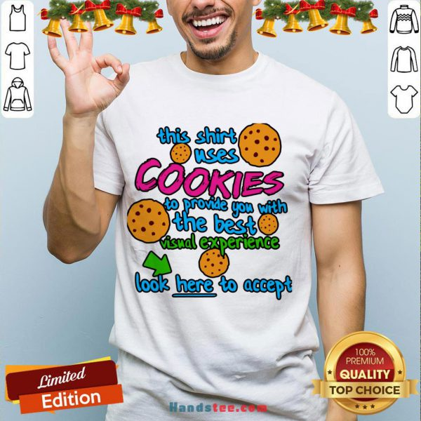 This Shirt Uses Cookies To Provide You With The Best Visual Experience Look Here To Accept Shirt- Design By Handstee.com