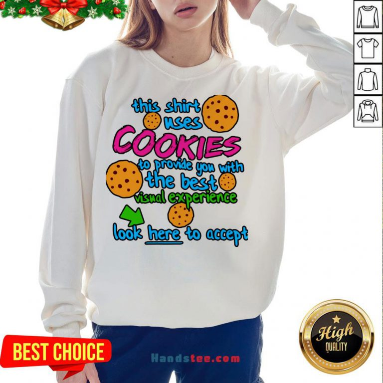 This Shirt Uses Cookies To Provide You With The Best Visual Experience Look Here To Accept Sweatshirt- Design By Handstee.com