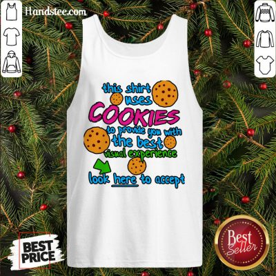 This Shirt Uses Cookies To Provide You With The Best Visual Experience Look Here To Accept Tank Top- Design By Handstee.com