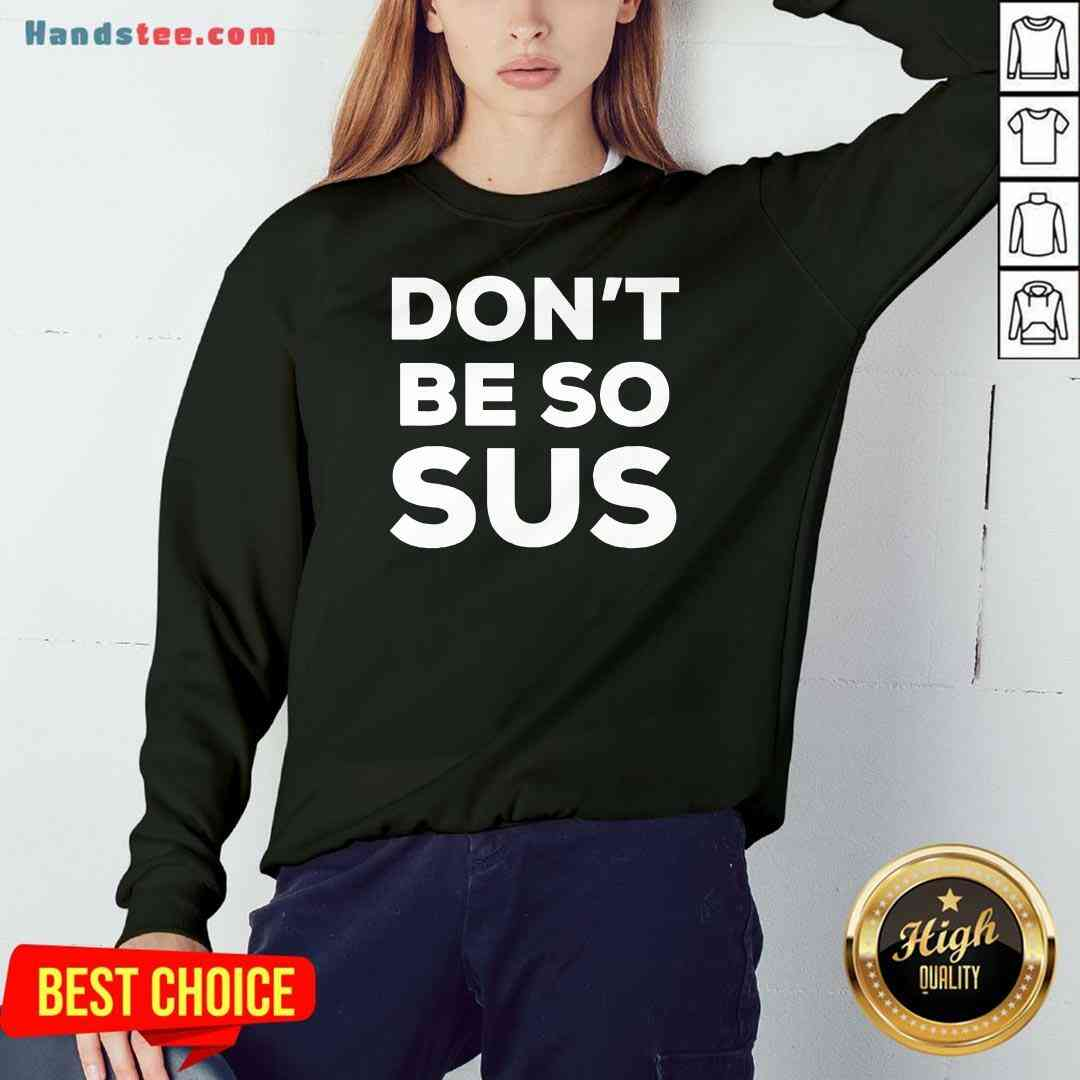 Top Don't Be So Sus Impostor Party Gaming Meme Saying Sweatshirt- Design By Handstee.com