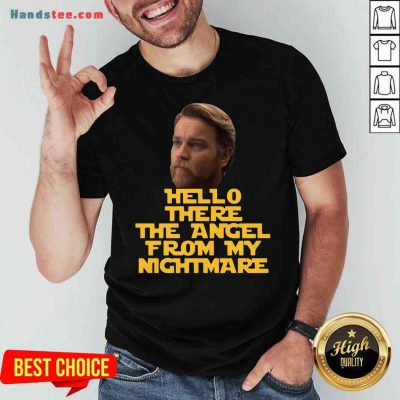Top Ewan Mcgregor Hello There The Angel From My Nightmare Shirt- Design By Proposetees.com