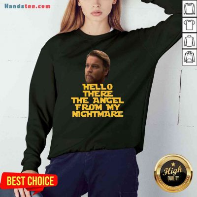 Top Ewan Mcgregor Hello There The Angel From My Nightmare Sweatshirt- Design By Proposetees.com