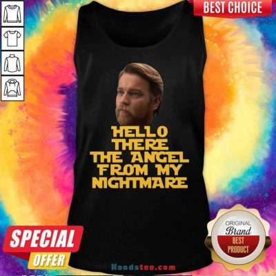 Top Ewan Mcgregor Hello There The Angel From My Nightmare Tank-Top- Design By Proposetees.com