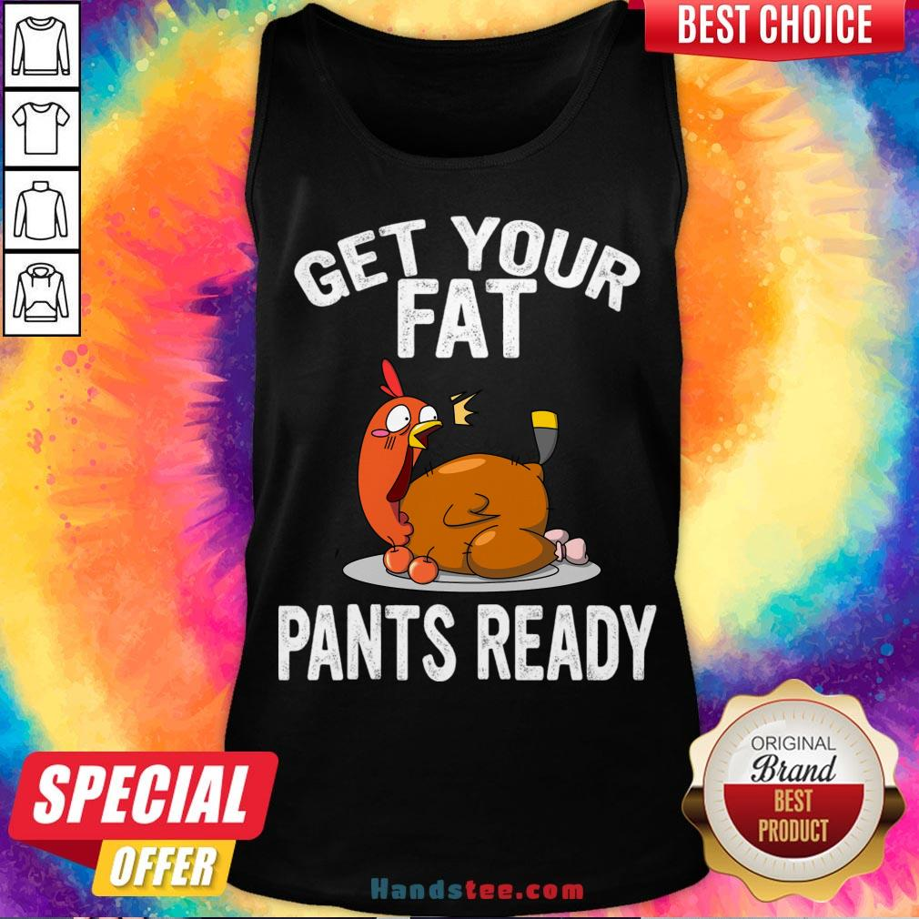 Top Get Your Fat Pants Ready Shirt , Thanksgiving Food Shirt, Wap Thanksgiving Shirt, Funny Thanksgiving Shirt, Family Thanksgiving Shirt Tank Top- Design By Handstee.com