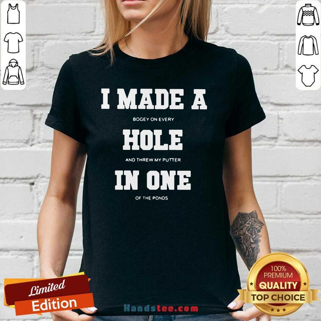 I Made A Bogey On Every Hole And Threw My Putter In One Of The Ponds V-neck- Design By Handstee.com