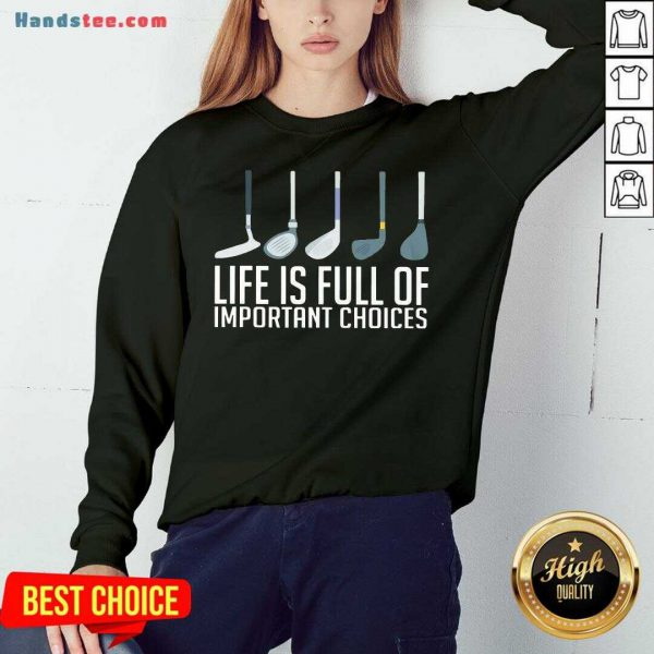 Top Life Is Full Of Choices Golf Sweatshirt- Design By Handstee.com