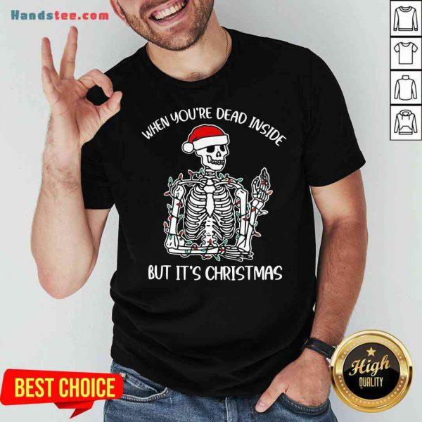 Top Santa Skeleton When You're Dead Inside But It's Christmas Shirt- Design By Proposetees.com