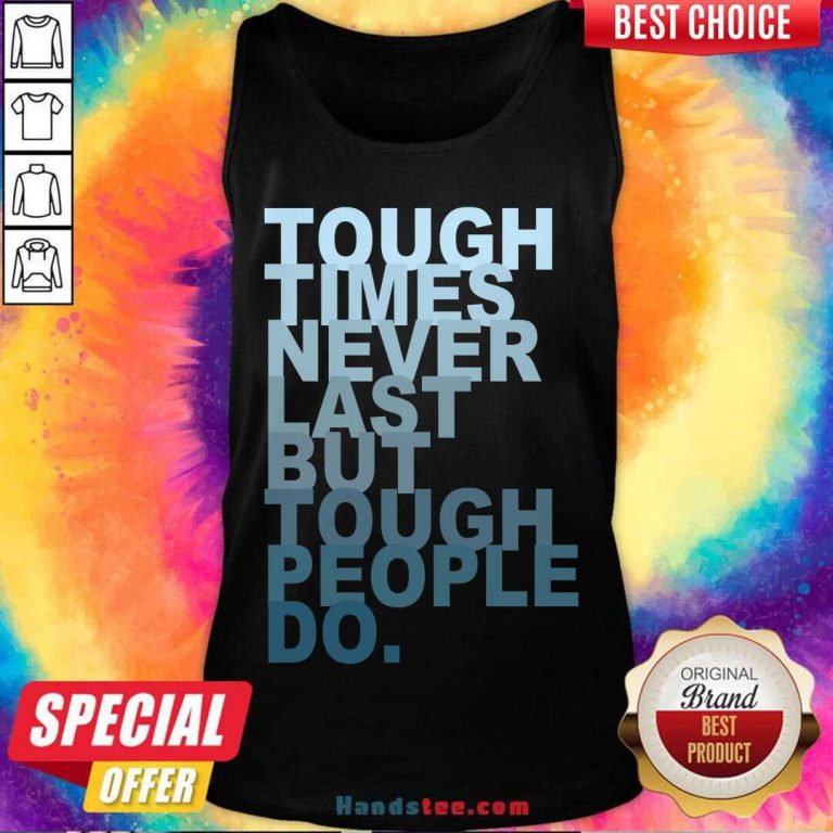 Tough Times Never Last But Tough People Do Tank-Top- Design By Handstee.com