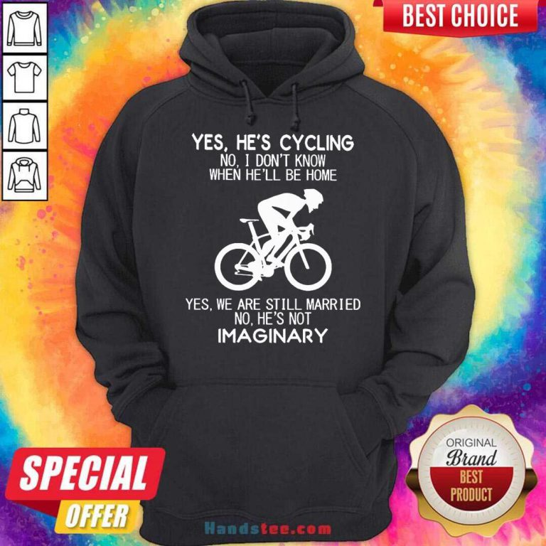 Yes He's Cycling No I Don't Know When He'll Be Home Yes We Are Still Married No He's Not Imaginary Hoodie- Design By Handstee.com