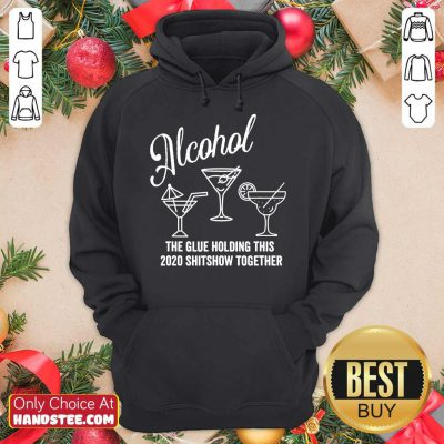 Alcohol The Glue That Holds This 2020 Shitshow Together Hoodie- Design By Handstee.com