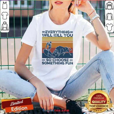 Everything Will Kill You So Choose Something Fun Vintage Retro V-neck- Design By Handstee.com