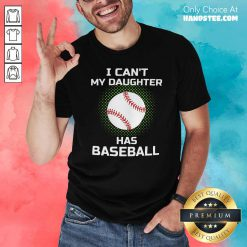 Awesome I Cant My Daughter Has Baseball Shirt - Design by handstee.com