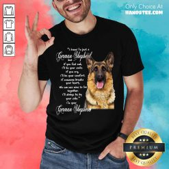 I Know I'm Just A German Shepherd But If You Feel Sad I'll Be Your Smile Shirt- Design By Handstee.com