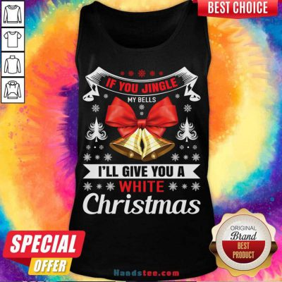 If You Jingle My Bells I'll Give You A White Christmas - Naughty Christmas Gift For Man Tank-Top- Design By Handstee.com