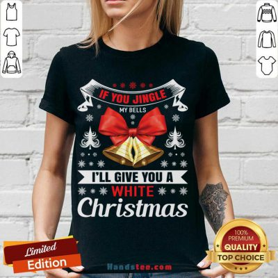 If You Jingle My Bells I'll Give You A White Christmas - Naughty Christmas Gift For Man V-neck- Design By Handstee.com