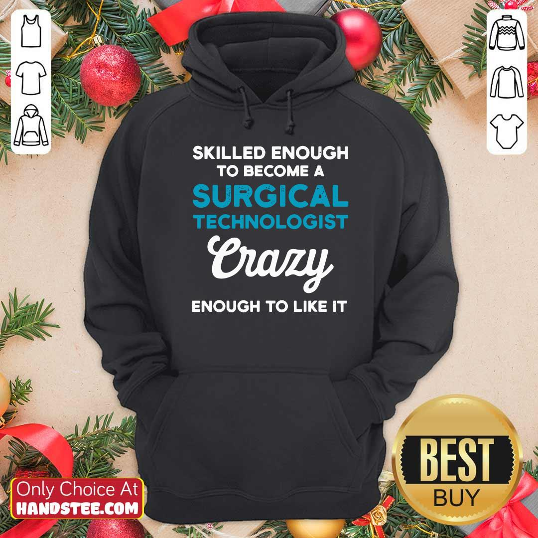 Awesome Skilled Enough To Become A Surgical Technologist Crazy Scrub Tech Hoodie - Design by handstee.com