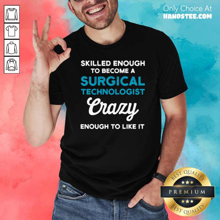 Awesome Skilled Enough To Become A Surgical Technologist Crazy Scrub Tech Shirt - Design by handstee.com