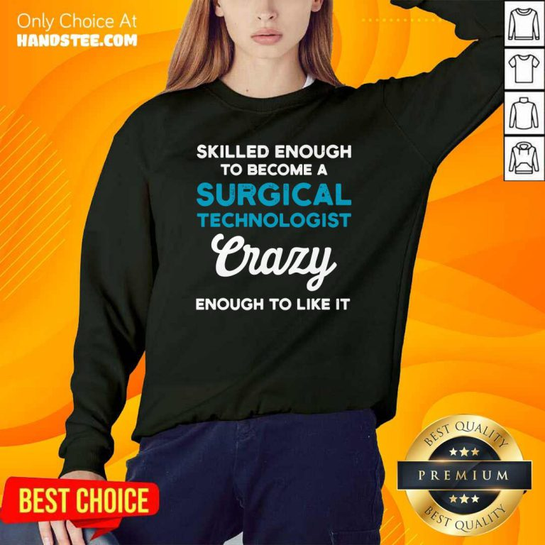 Awesome Skilled Enough To Become A Surgical Technologist Crazy Scrub Tech Sweatshirt - Design by handstee.com