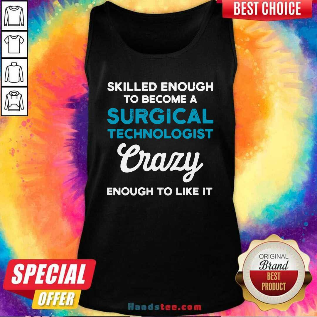 Awesome Skilled Enough To Become A Surgical Technologist Crazy Scrub Tech Tank Top - Design by handstee.com