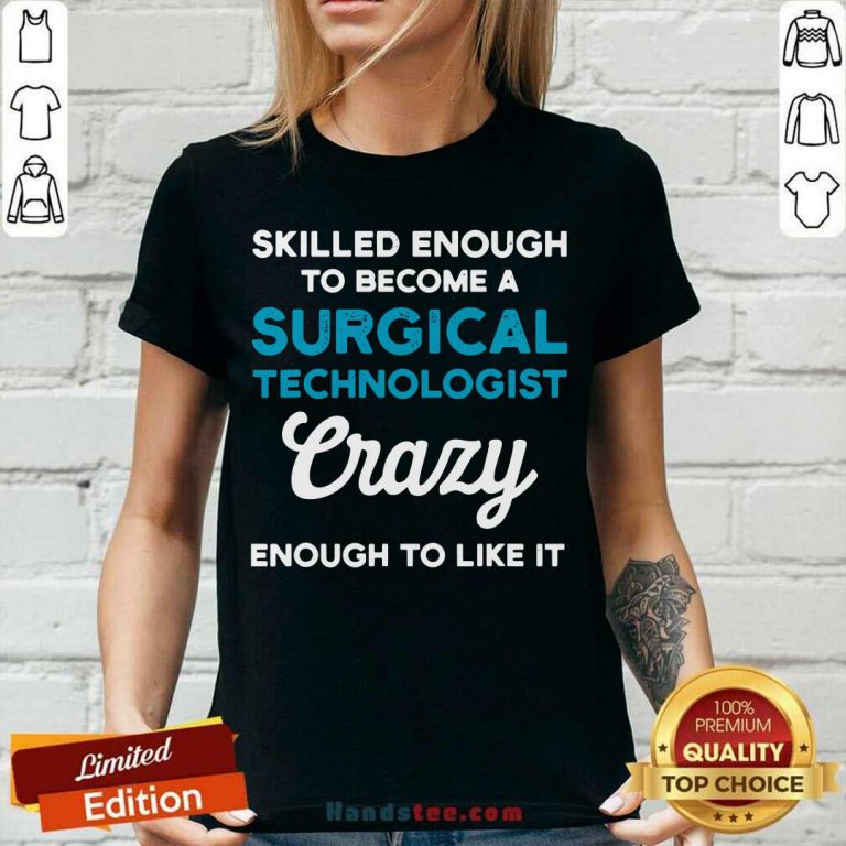Awesome Skilled Enough To Become A Surgical Technologist Crazy Scrub Tech V-neck - Design by handstee.com