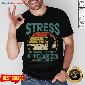 Stress Is Caused By Not Bird Watching Enough Vintage Shirt- Design By Handstee.com