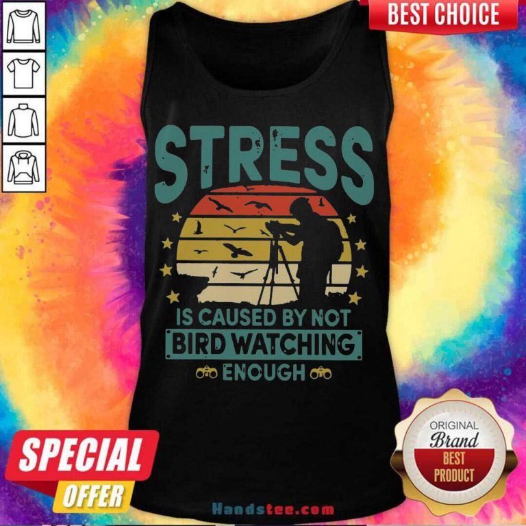 Stress Is Caused By Not Bird Watching Enough Vintage Tank-Top- Design By Handstee.com