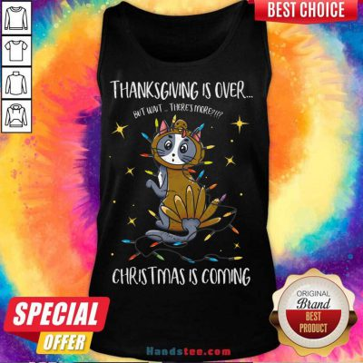 Thanksgiving Is Over Christmas Is Coming Meow Year Tank-Top- Design By Handstee.com