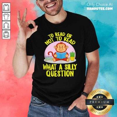 Awesome To Read Or Not What A Silly Question Cute Monkey Books Shirt - Design by handstee.com
