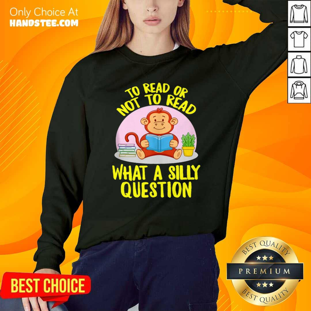 Awesome To Read Or Not What A Silly Question Cute Monkey Books Sweatshirt - Design by handstee.com