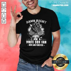 Damn Right I Am A White Sox Fan Now And Forever Stars Shirt- Design by handstee.com