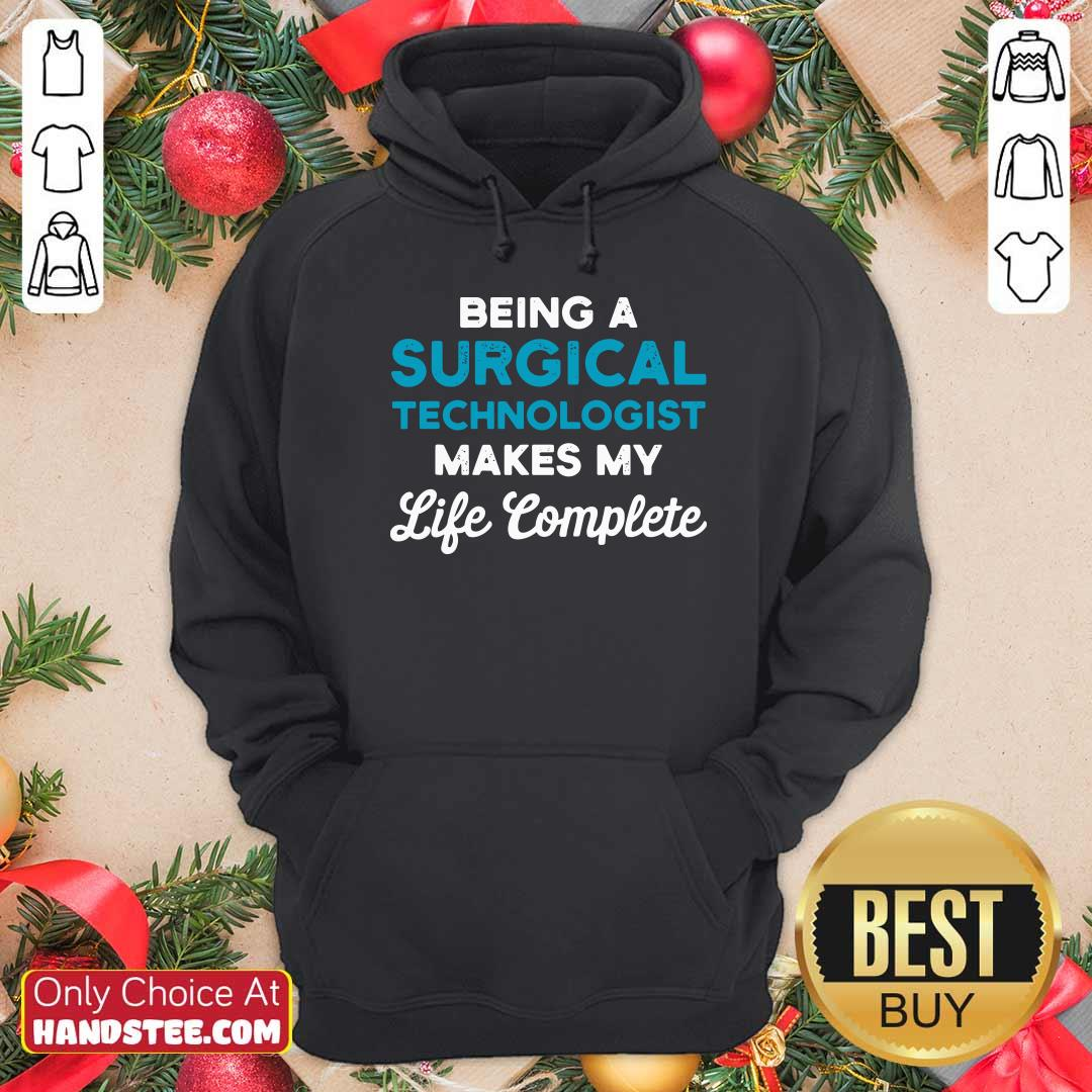 Funny Being A Surgical Technologist Makes My Life Complete Scrub Tech Hoodie - Design by handstee.com