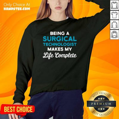 Funny Being A Surgical Technologist Makes My Life Complete Scrub Tech Sweatshirt - Design by handstee.com